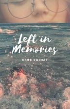 Left in Memories by xxCecileWriter