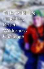 Dirty, Wild, Life - The dirty Dozen Wilderness Challenge by MountainScribe