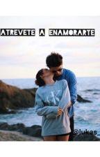 Atrévete a Enamorarte  by lukas_123