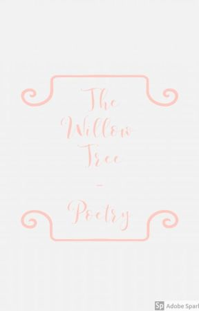 The Willow Tree - Poetry by slytherintz