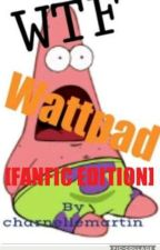 WTF WATTPAD?!: FANFICTION EDITION by charnellemartin
