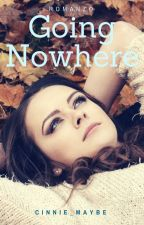 Going Nowhere by Cinnie_Maybe