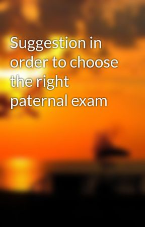 Suggestion in order to choose the right paternal exam by glennoval6