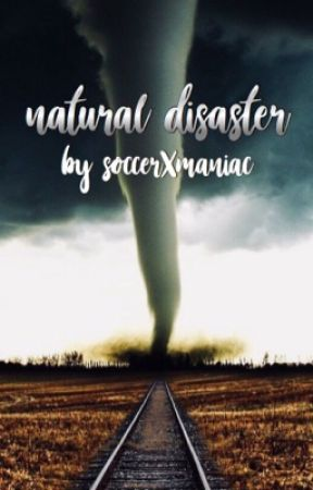 The Natural Disaster Series  by soccerXmaniac