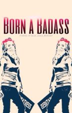 Born a Badass [ON HOLD] by ArtsyNerdCreations