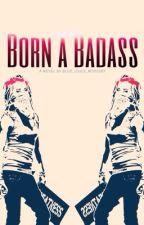 Born a Badass [ON HOLD] by ArtsyNerdCreations