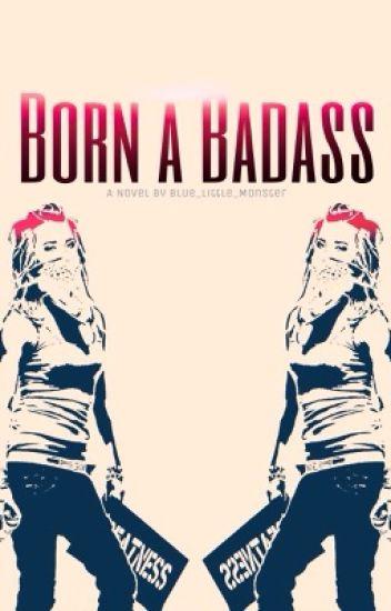 Born a Badass [ON HOLD]