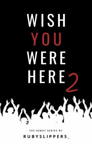 Wish You Were Here - Part 2 - Ruby Charlot - Wattpad