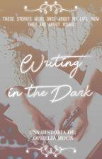 Writing In The Dark by OpheliaAndTheMoon