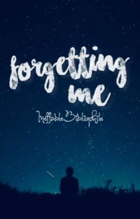 forgetting me by IneffableBibliophile