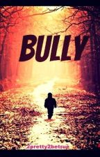 Bully by 2pretty2betrue