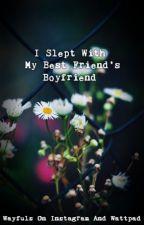 I Slept With My Best Friend's Boyfriend by Wayfuls