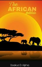 The African Folktale  by let_alpha_write