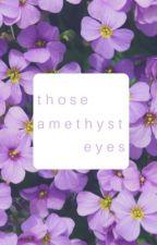 Those Amethyst Eyes (BoyxBoy) by YaoiLuvr4Lyf