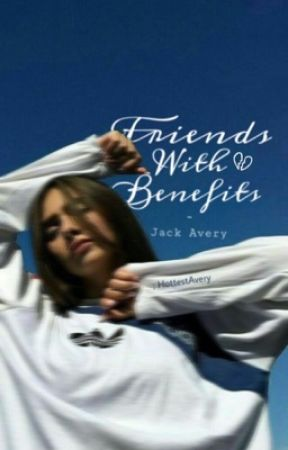 Friends With Benefits ~ Jack Avery by HottestAvery