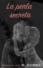 La Perla Secreta [Adaptación JELSA] by MayaraMaryaFgr