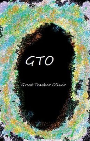 GTO- Great Teacher Oliver