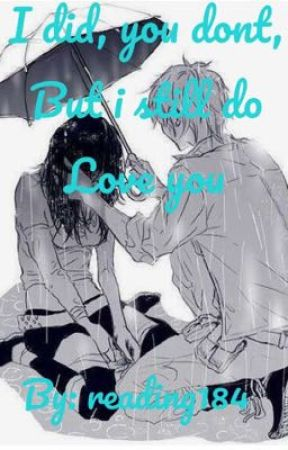 I did, you don't, but I still do love you by reading184