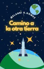 Camino a la otra tierra. by Historiadoraa