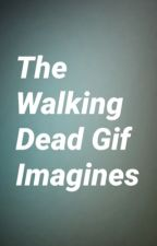 The walking dead gif imagines and random imagines  by wild_fire88
