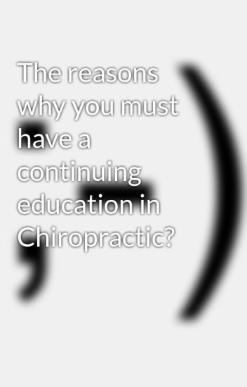 The reasons why you must have a continuing education in Chiropractic?