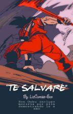 Te salvaré [Gochi]  by Lizethcoreas-Son
