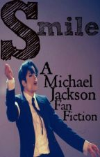 Smile [A Michael Jackson Fan Fiction] by sIavetotherhythm