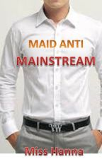 MAiD ANtI MaiNSTreaM by Hanamican