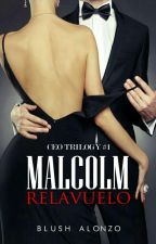 Malcolm Relavuelo [CEO Trilogy #1]  by TheMargauxDy