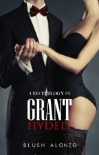 Grant Hydell [CEO Trilogy #2]  by TheMargauxDy