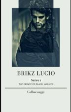 Prince of Black Wolves Series 2 : BRIKZ LUCIO by CallMeAngge(INCOMPLETED) by Dontshitonme