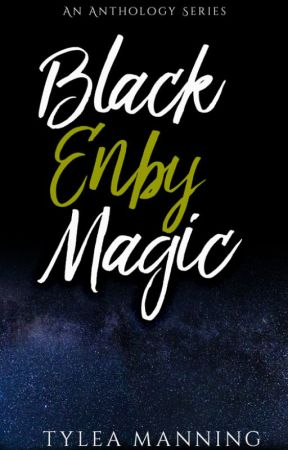 Black Enby Magic -An Anthology Series by afroenby