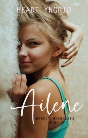 Barely Heiresses Series  #1 : Ailene by HeartYngrid