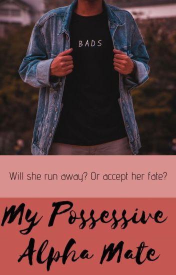 My Possessive Alpha Mate ?!?!