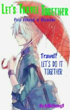 Let's Travel Together (Aru Akise X reader)  by MkChong3
