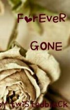 Forever GONE  by twiStedblaCk