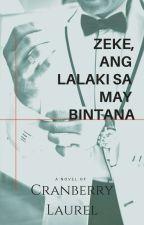 ZEKE, ANG LALAKI SA MAY BINTANA (UNEDITED VERSION) by iamcranberry