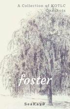foster ~ kotlc oneshots by SeaKay9