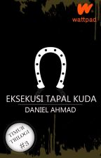 EKSEKUSI TAPAL KUDA by AhmadDanielo