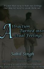 Attraction turned into Actual feelings by SahilSiNgh142