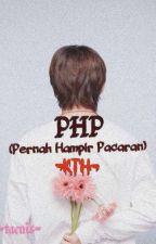 PHP(Pernah Hampir Pacaran)-KTH by ktaenis