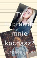 Ty naprawdę mnie kochasz?/ Fan-Fiction Karol Kuter. by _spadaj_alien