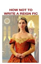 how not to write a reign fanfiction by kkourtney