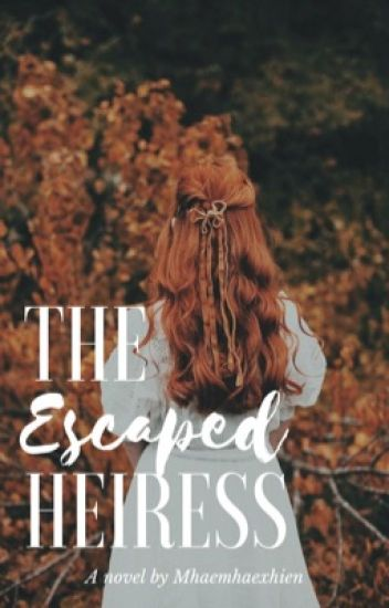 The Escaped Heiress ( completed ) To be Edit