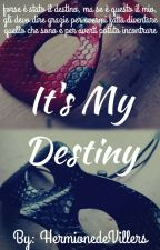 It's My Destiny [Completa]  by HermionedeVillers