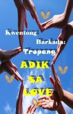 Kwentong Barkada: Tropang ADIK SA LOVE (Completed) by CrazyLittleDreamer