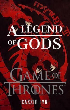 A Legend of Gods [Game of Thrones Fan Fiction] by AmiliaAndersen