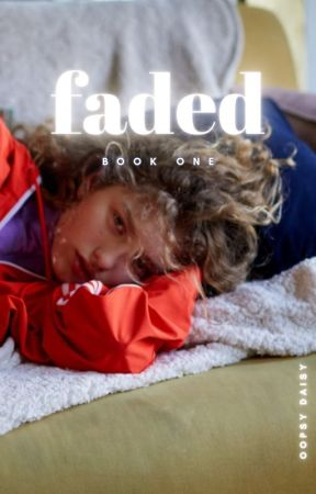 FADED (book #1) by oopsydaisy95