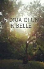 STORIA DI UN RIBELLE by Lorydarc05