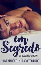 Em Segredo (Romance Gay) by lukemarceel